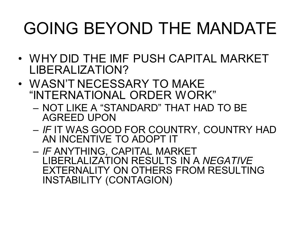GOING BEYOND THE MANDATE WHY DID THE IMF PUSH CAPITAL MARKET LIBERALIZATION.