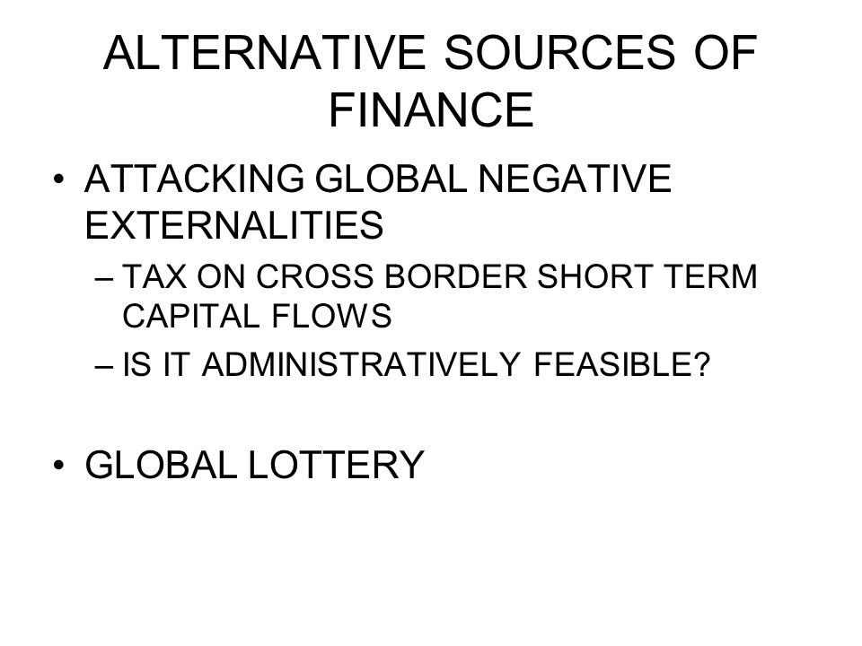 ALTERNATIVE SOURCES OF FINANCE ATTACKING GLOBAL NEGATIVE EXTERNALITIES –TAX ON CROSS BORDER SHORT TERM CAPITAL FLOWS –IS IT ADMINISTRATIVELY FEASIBLE?