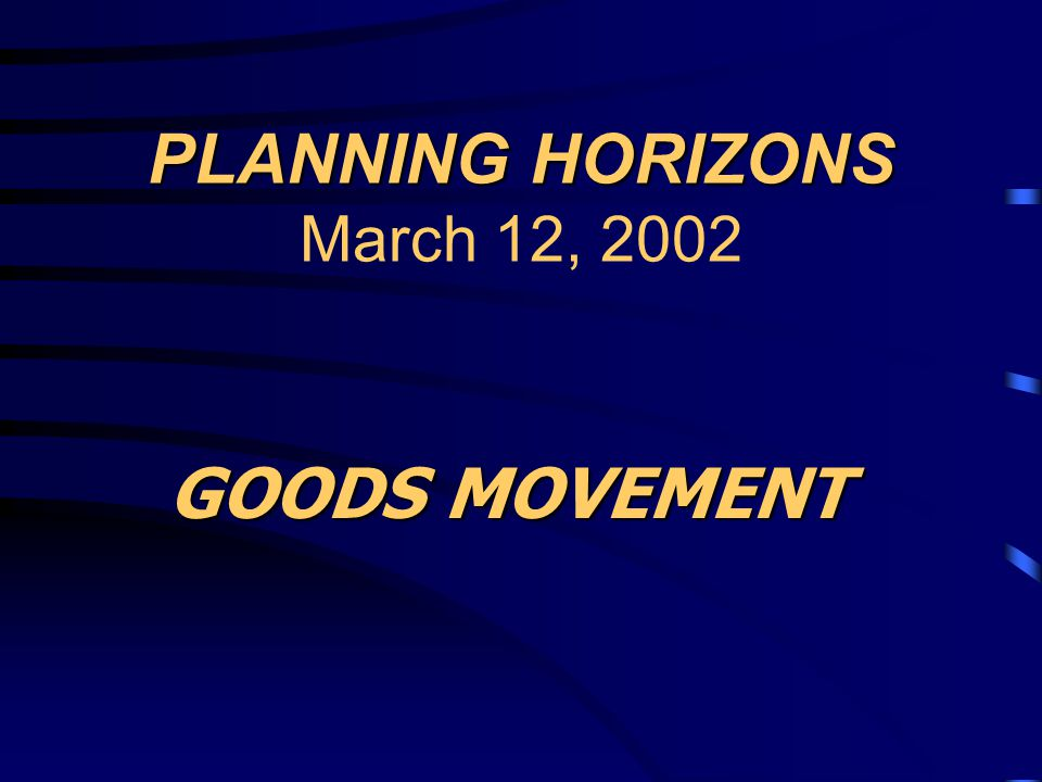 GOODS MOVEMENT PLANNING PERSPECTIVES RICHARD NORDAHL CHIEF, OFFICE OF GOODS MOVEMENT TRANSPORTATION PLANNING