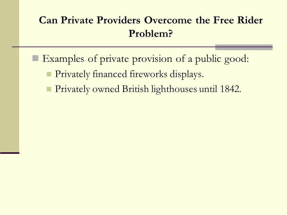 Can Private Providers Overcome the Free Rider Problem? Examples of private provision of a public good: Privately financed fireworks displays. Privatel