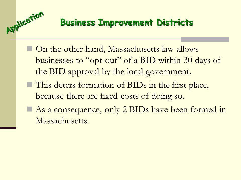 Business Improvement Districts On the other hand, Massachusetts law allows businesses to opt-out of a BID within 30 days of the BID approval by the lo