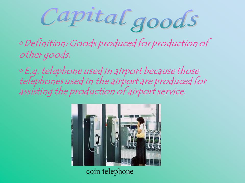 Definition: Goods produced for direct use of consumption.
