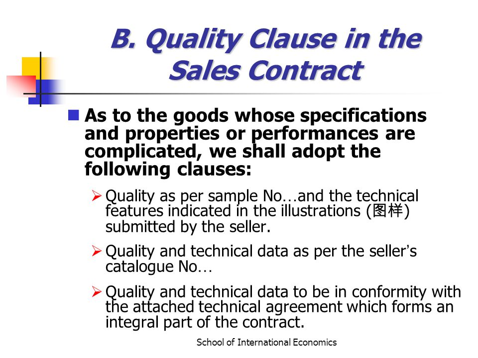 School of International Economics B. Quality Clause in the Sales Contract As to the goods whose specifications and properties or performances are comp