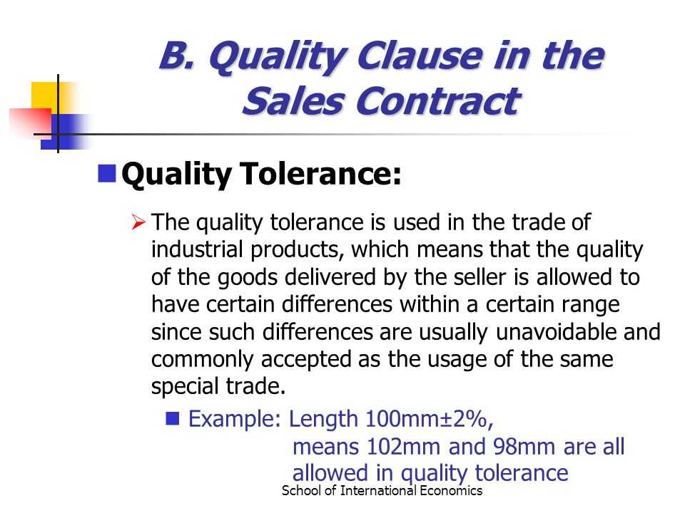 School of International Economics B. Quality Clause in the Sales Contract Quality Tolerance: The quality tolerance is used in the trade of industrial