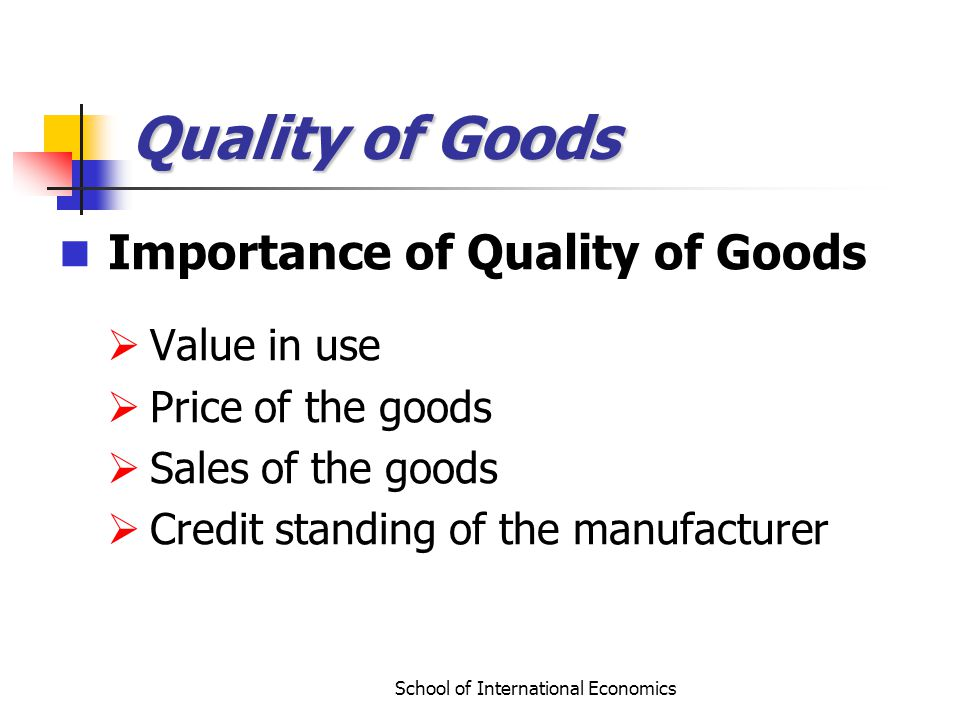 School of International Economics Quality of Goods Importance of Quality of Goods Value in use Price of the goods Sales of the goods Credit standing o