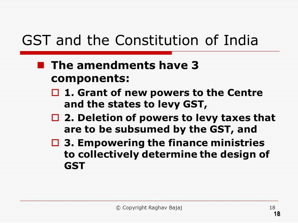 18 GST and the Constitution of India The amendments have 3 components: 1.