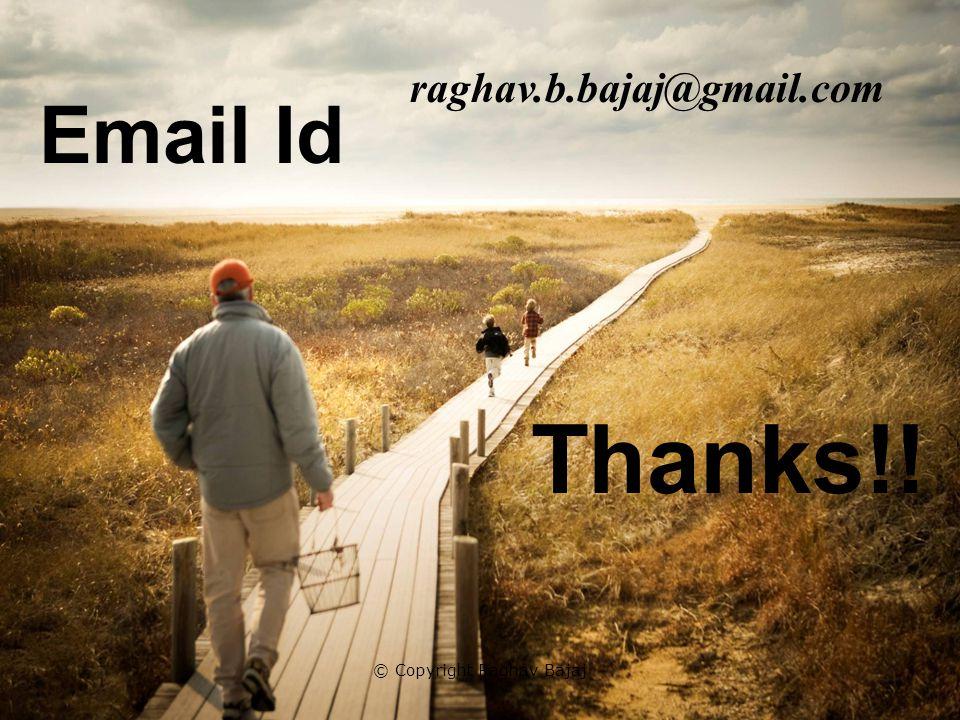 25 Email Id raghav.b.bajaj@gmail.com Thanks!! © Copyright Raghav Bajaj
