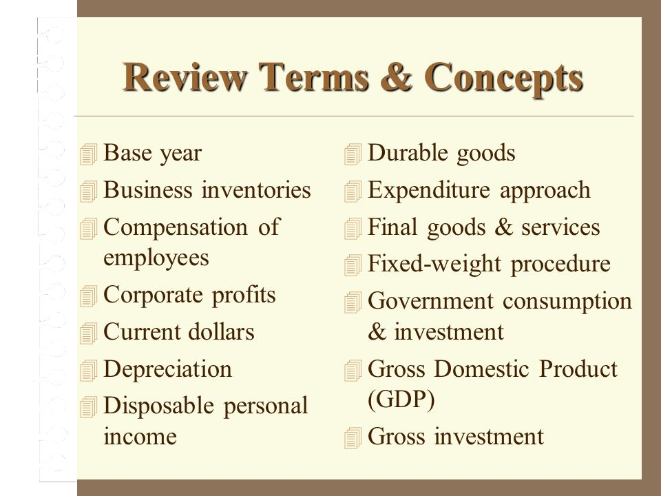 Review Terms & Concepts Base year Business inventories Compensation of employees Corporate profits Current dollars Depreciation Disposable personal in