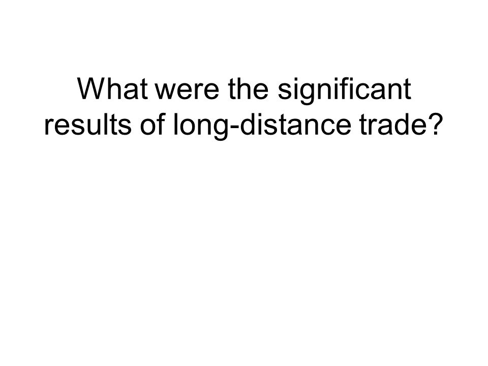 Change: Which of the following was NOT an outcome of the growth of Eurasian long-distance trade between 500 c.e.