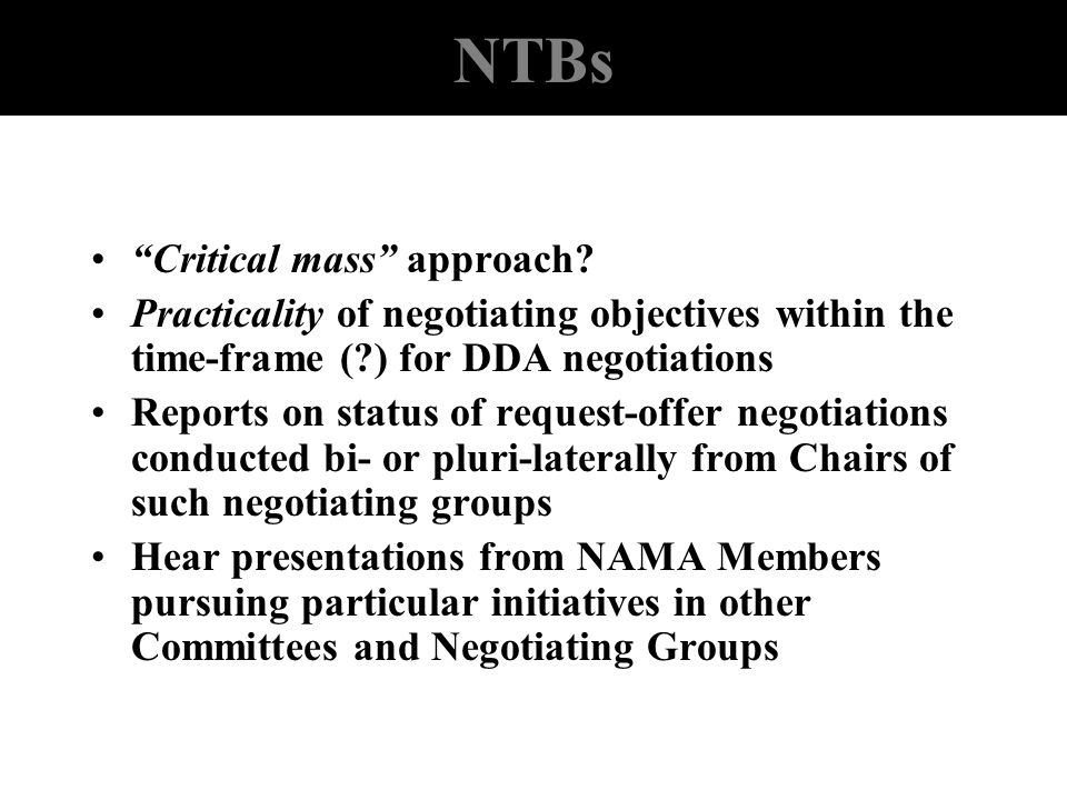 NTBs Critical mass approach? Practicality of negotiating objectives within the time-frame (?) for DDA negotiations Reports on status of request-offer
