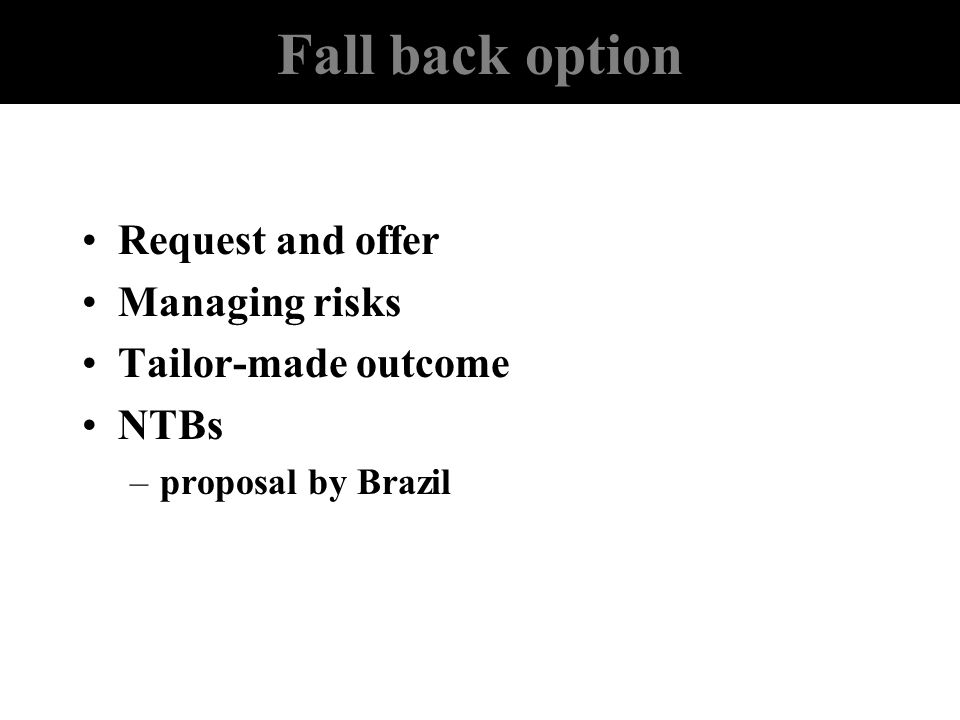Fall back option Request and offer Managing risks Tailor-made outcome NTBs –proposal by Brazil