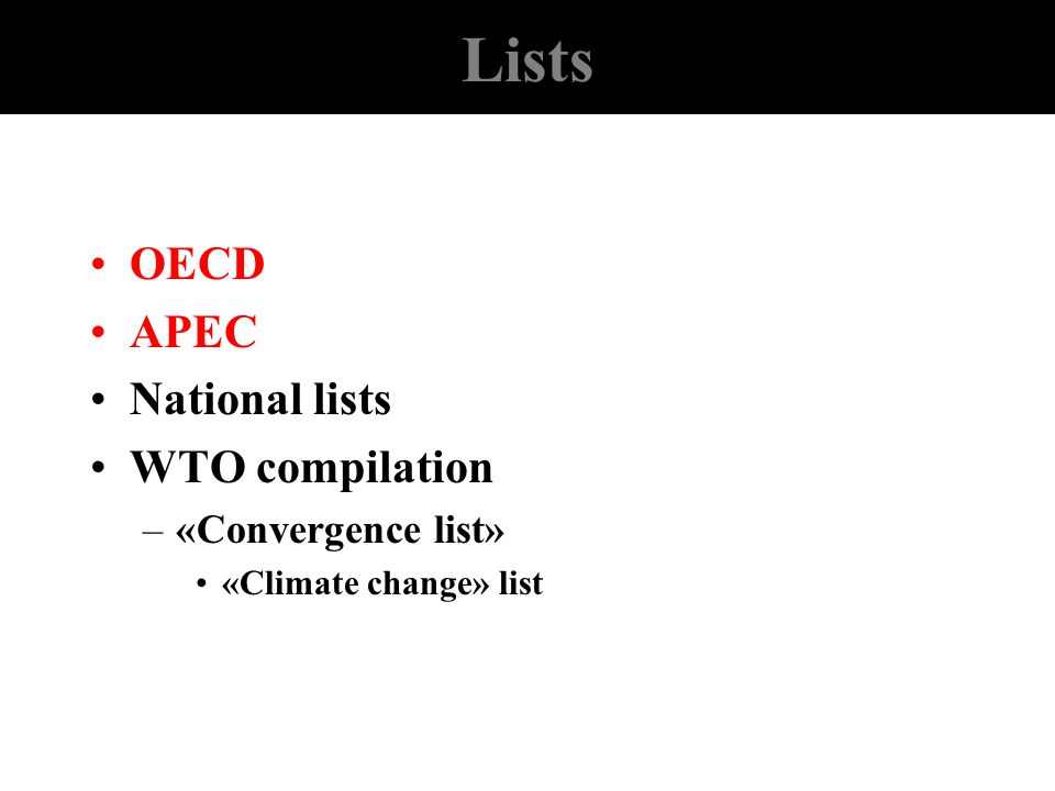 Lists OECD APEC National lists WTO compilation –«Convergence list» «Climate change» list