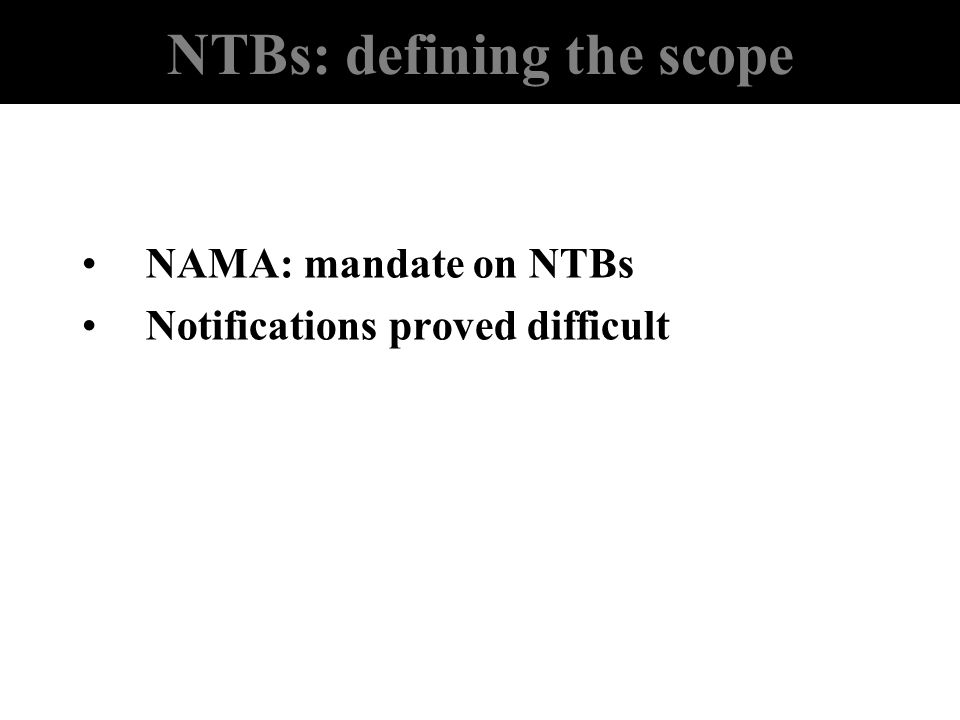 NTBs: defining the scope NAMA: mandate on NTBs Notifications proved difficult