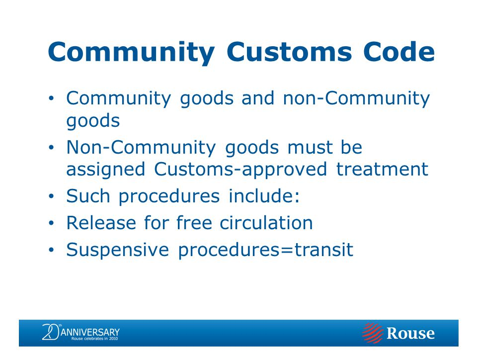 Community goods and non-Community goods Non-Community goods must be assigned Customs-approved treatment Such procedures include: Release for free circulation Suspensive procedures=transit Community Customs Code