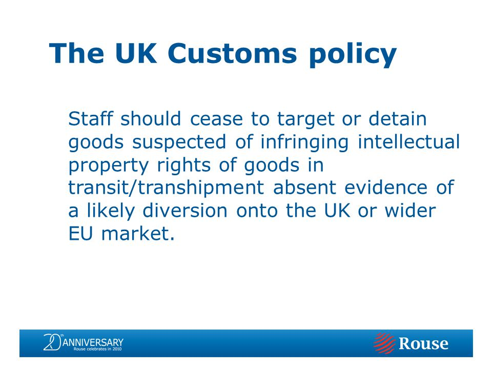 The UK Customs policy Staff should cease to target or detain goods suspected of infringing intellectual property rights of goods in transit/transhipme