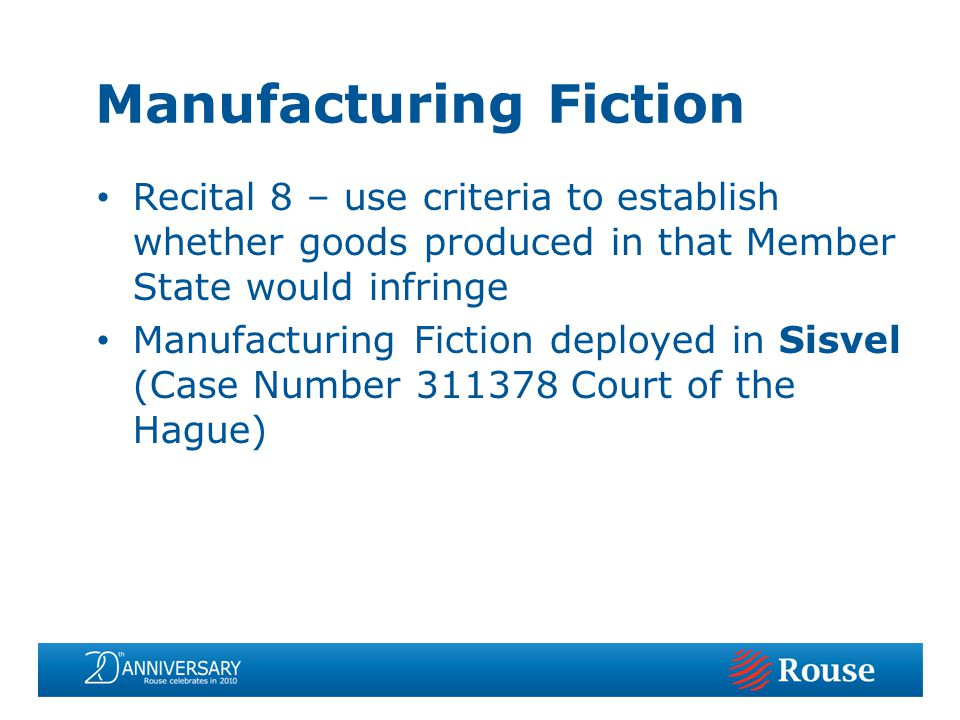 Recital 8 – use criteria to establish whether goods produced in that Member State would infringe Manufacturing Fiction deployed in Sisvel (Case Number 311378 Court of the Hague) Manufacturing Fiction