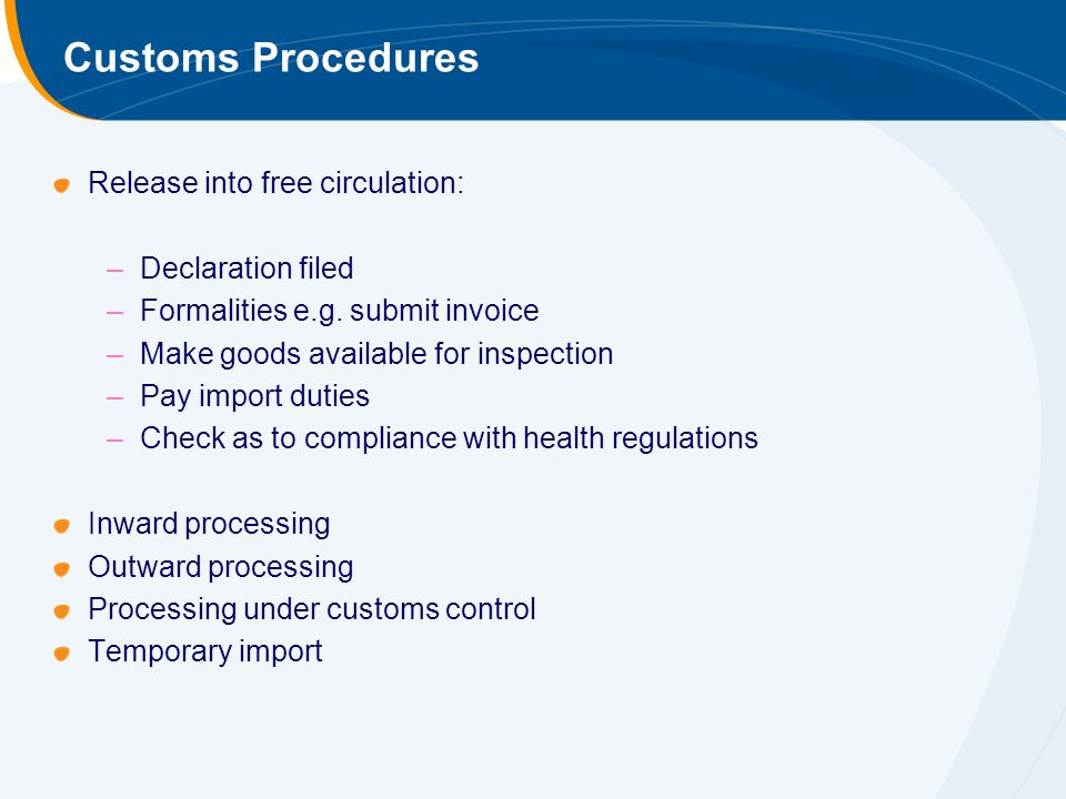 Customs Procedures Release into free circulation: –Declaration filed –Formalities e.g.