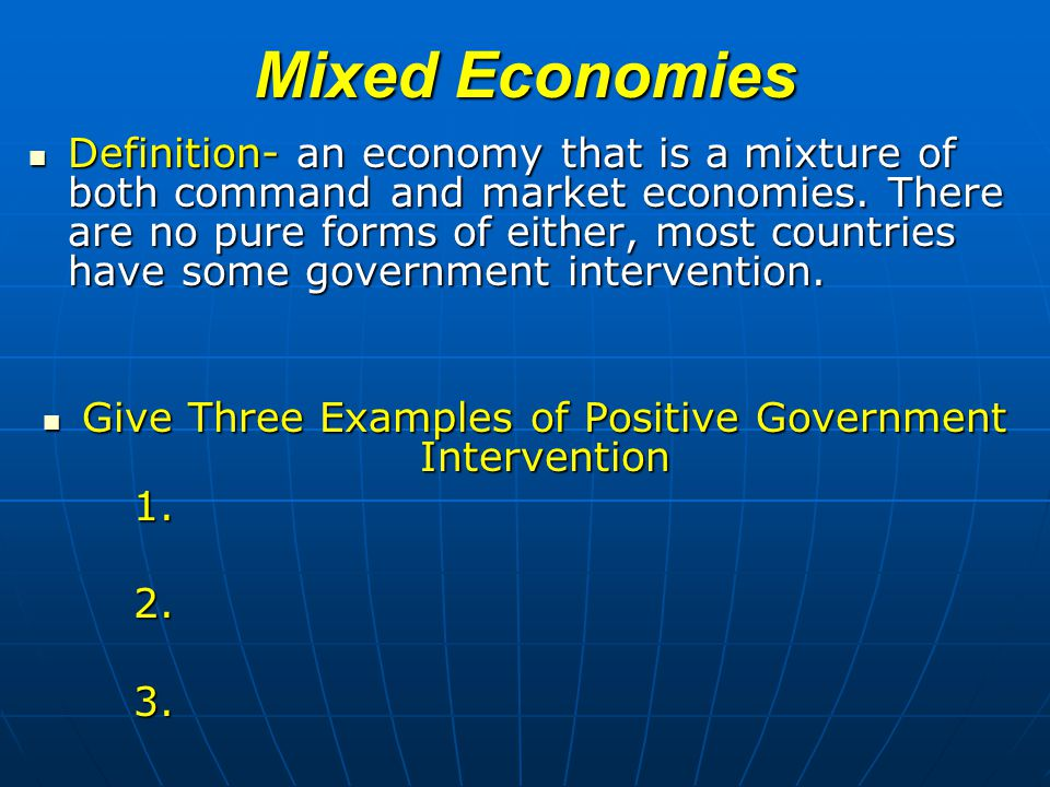 Mixed Economies Definition- an economy that is a mixture of both command and market economies.