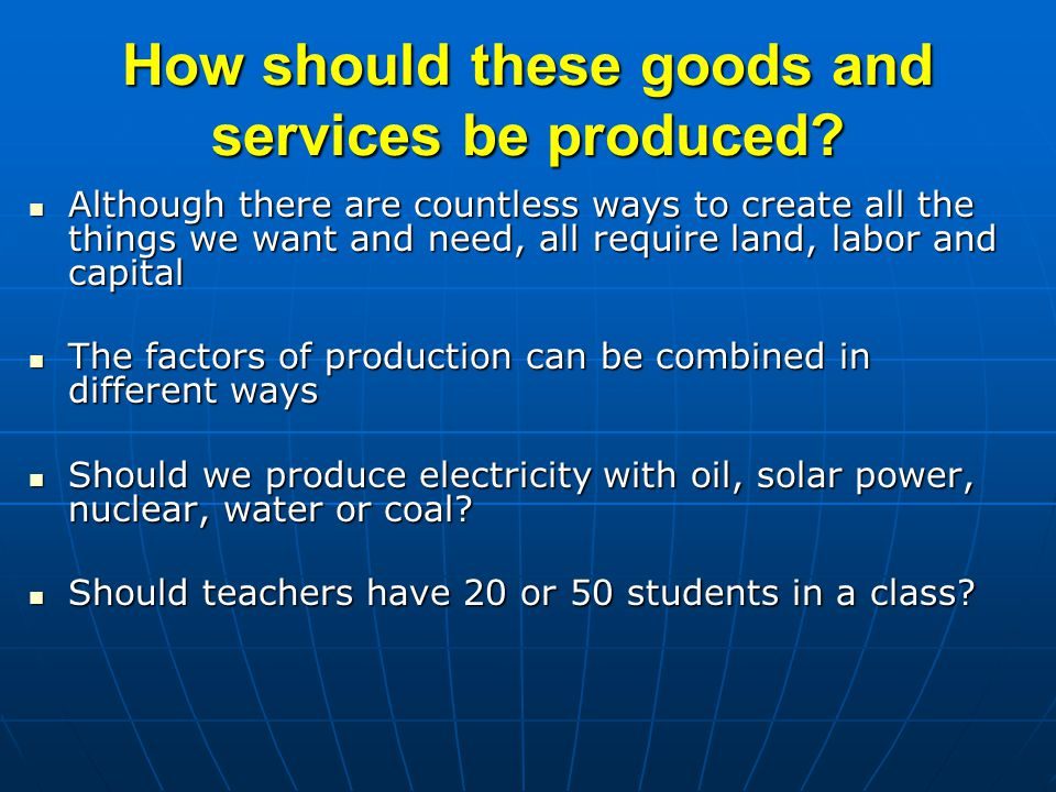 How should these goods and services be produced.