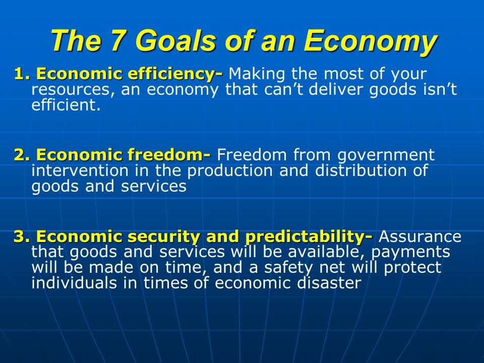 The 7 Goals of an Economy 1.Economic efficiency- 1.