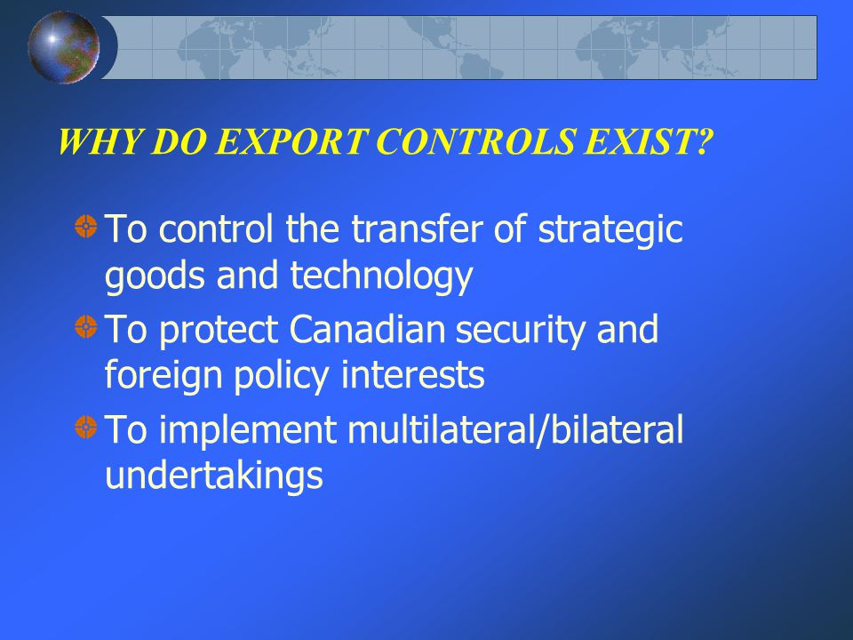 WHY DO EXPORT CONTROLS EXIST.