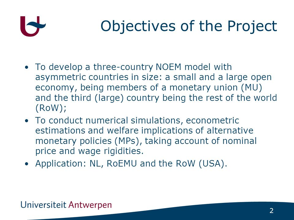 2 Objectives of the Project To develop a three-country NOEM model with asymmetric countries in size: a small and a large open economy, being members o