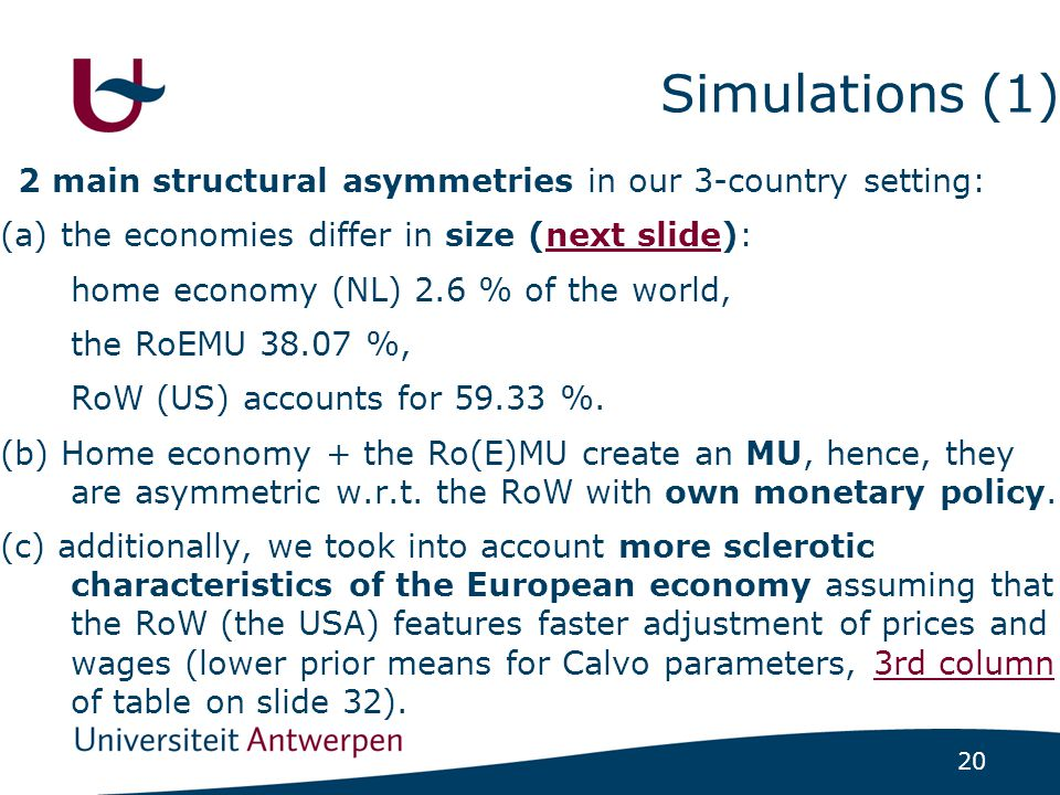 20 Simulations (1) 2 main structural asymmetries in our 3-country setting: (a) the economies differ in size (next slide):next slide home economy (NL)