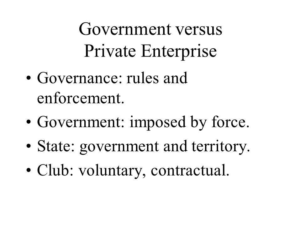 Government versus Private Enterprise Governance: rules and enforcement.