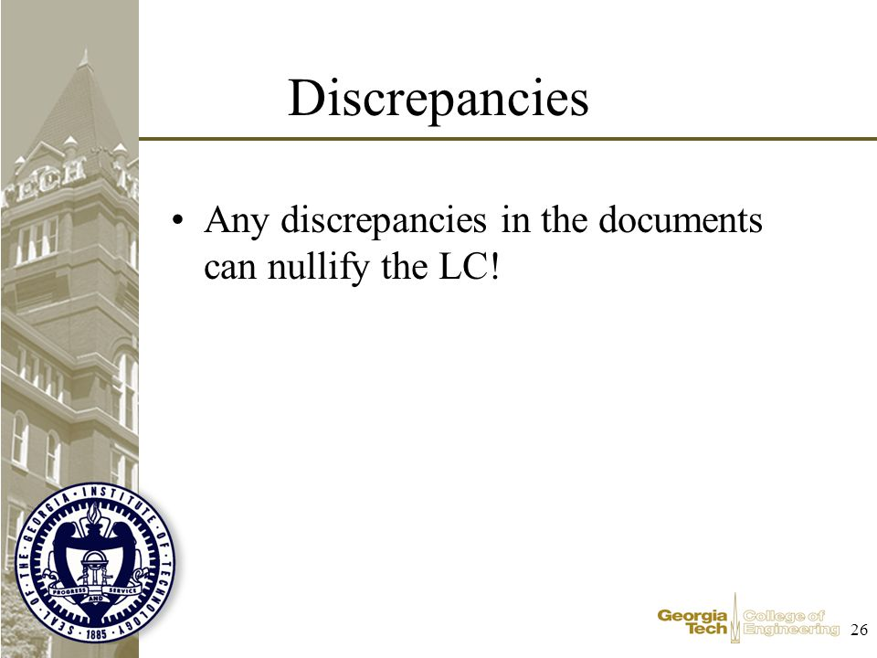 26 Discrepancies Any discrepancies in the documents can nullify the LC!