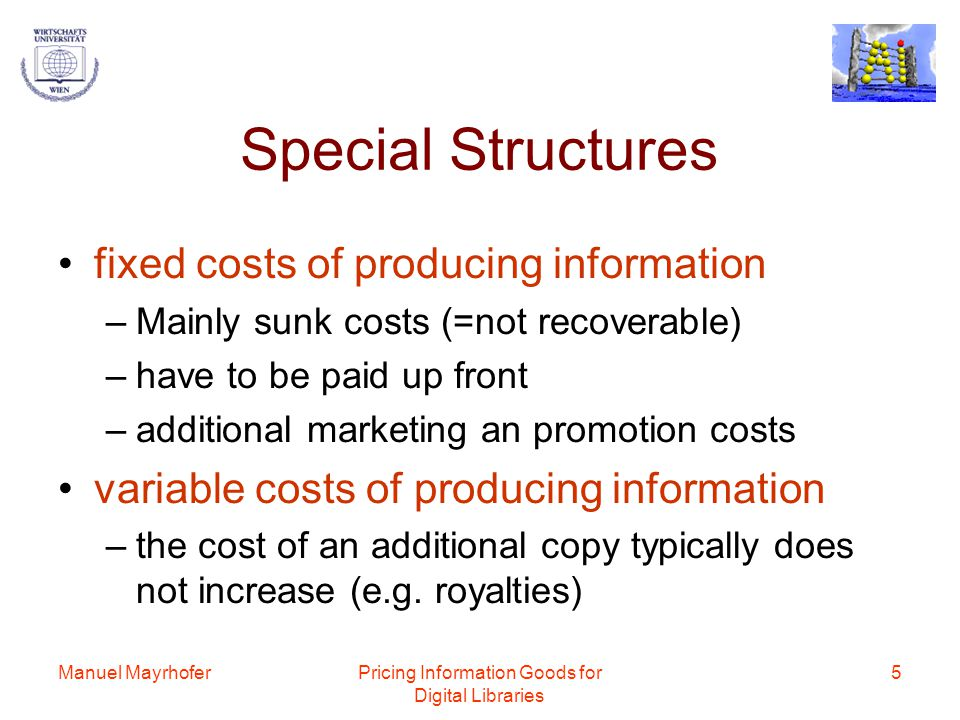 Manuel MayrhoferPricing Information Goods for Digital Libraries 6 Microsoft combination of low incremental costs + large scale of operation = 92 Percent gross profit margins enjoyed by Microsoft