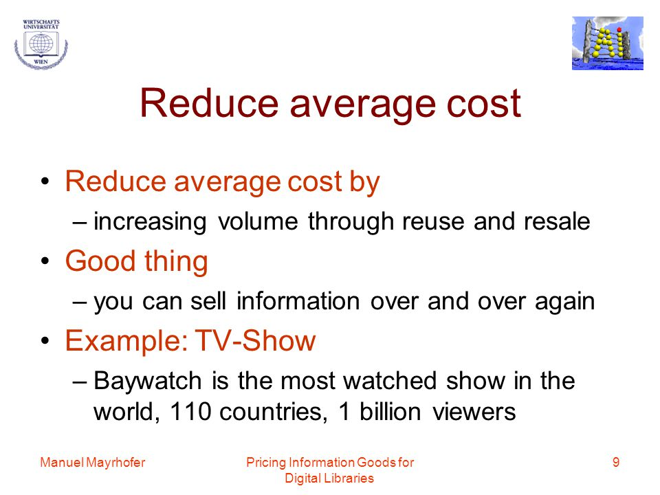 Manuel MayrhoferPricing Information Goods for Digital Libraries 10 First-Mover Advantages The best way to secure a leadership position is through an early presence in the market, combined with a foward-looking apprach to pricing –market share and access to raw information is not enough