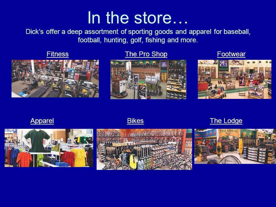 In the store… Dicks offer a deep assortment of sporting goods and apparel for baseball, football, hunting, golf, fishing and more.