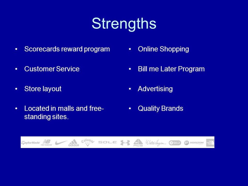 Strengths Scorecards reward program Customer Service Store layout Located in malls and free- standing sites.