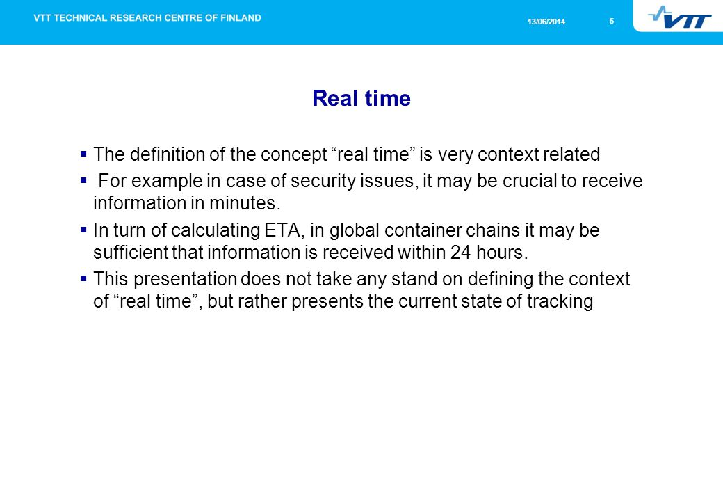 5 13/06/2014 Real time The definition of the concept real time is very context related For example in case of security issues, it may be crucial to receive information in minutes.