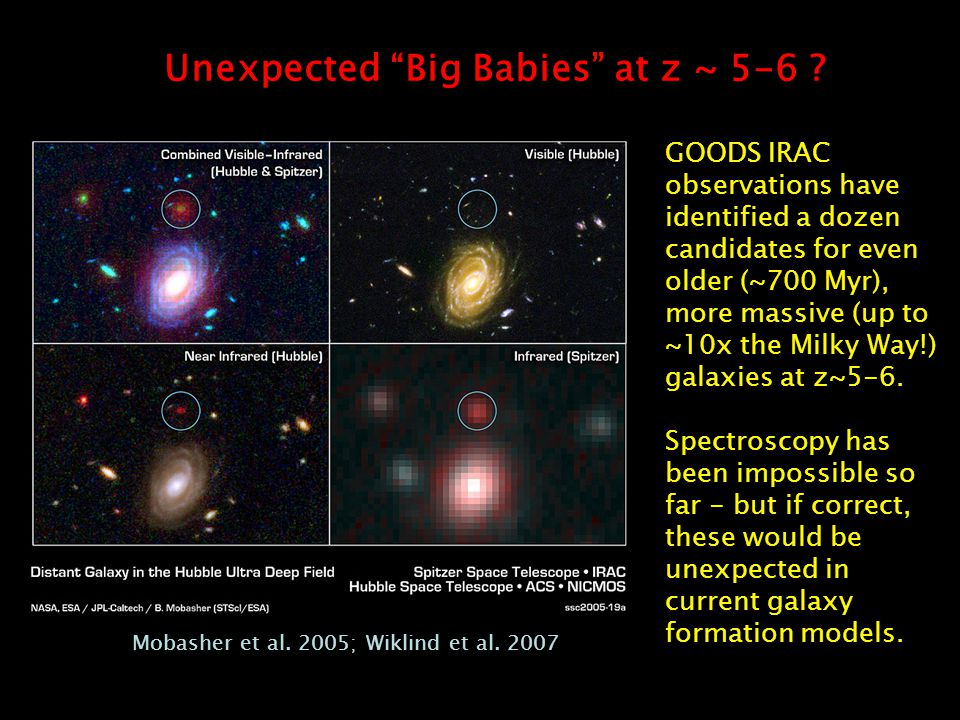 GOODS: Great Observatories Origins Deep Survey GOODS IRAC observations have identified a dozen candidates for even older (~700 Myr), more massive (up