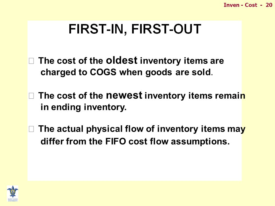 Inven - Cost - 20 oldest n The cost of the oldest inventory items are charged to COGS when goods are sold.