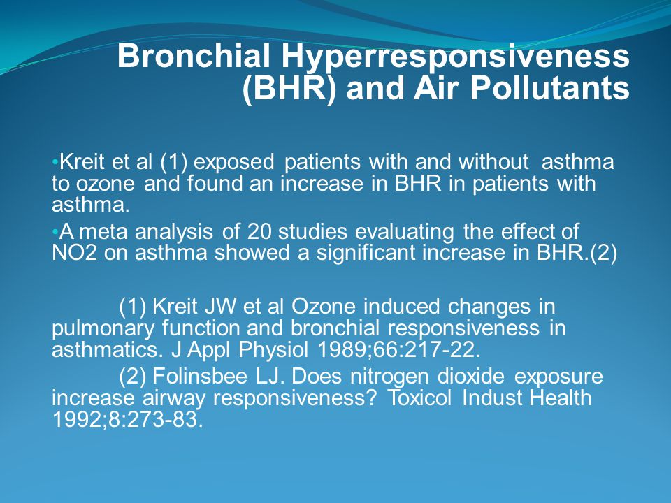 Bronchial Hyperresponsiveness (BHR) and Air Pollutants Kreit et al (1) exposed patients with and without asthma to ozone and found an increase in BHR in patients with asthma.