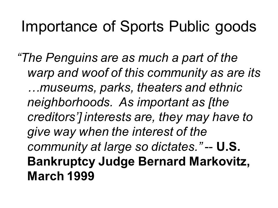 Importance of Sports Public goods The Penguins are as much a part of the warp and woof of this community as are its …museums, parks, theaters and ethnic neighborhoods.