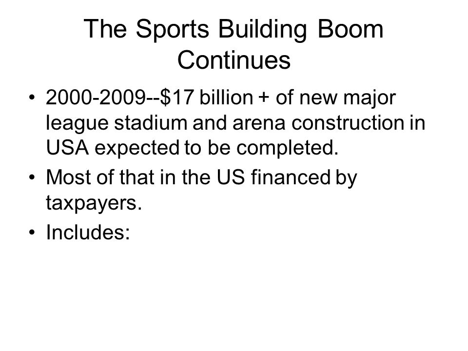 The Sports Building Boom Continues 2000-2009--$17 billion + of new major league stadium and arena construction in USA expected to be completed.