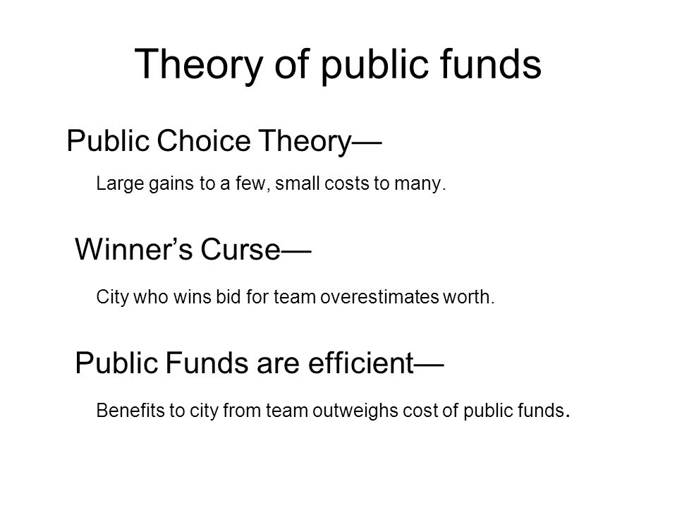 Theory of public funds Public Choice Theory Large gains to a few, small costs to many.