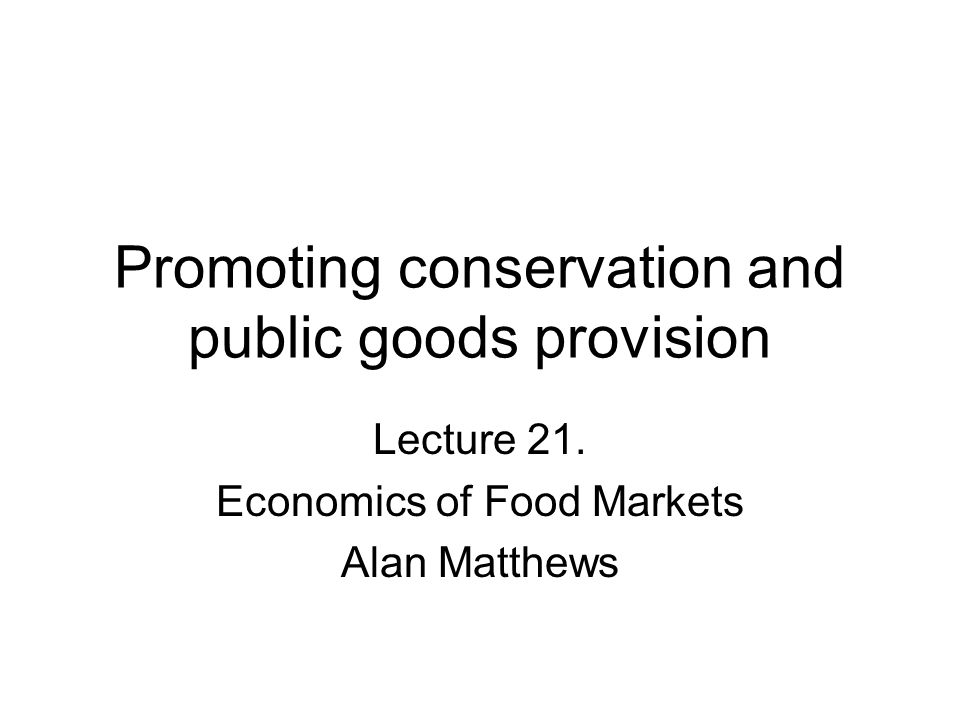 Promoting conservation and public goods provision Lecture 21.