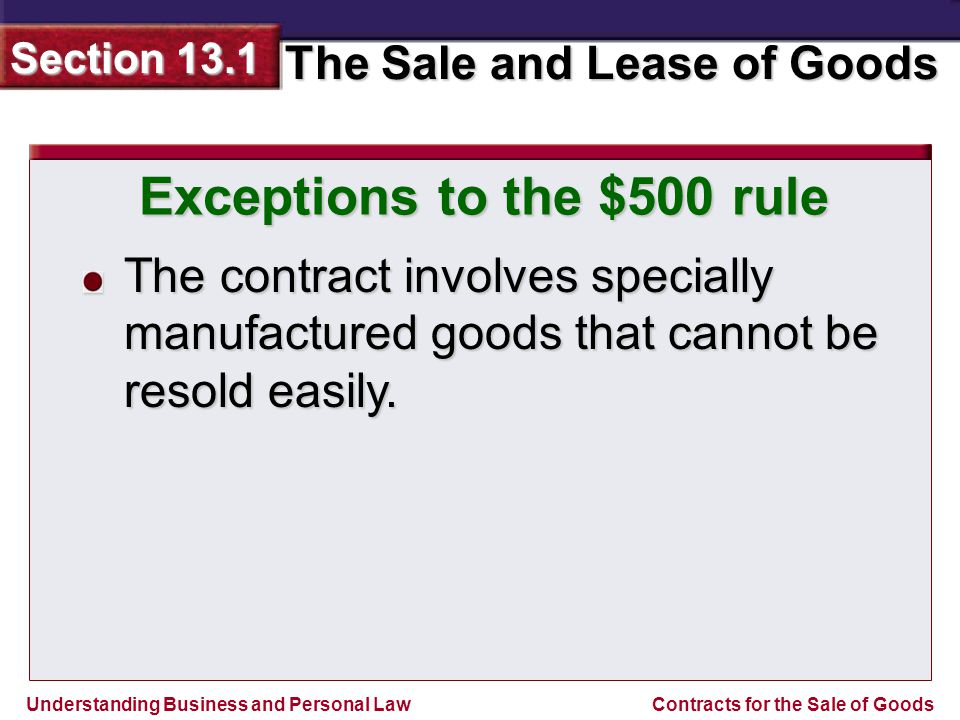 Understanding Business and Personal Law The Sale and Lease of Goods Section 13.1 Contracts for the Sale of Goods The contract involves specially manuf