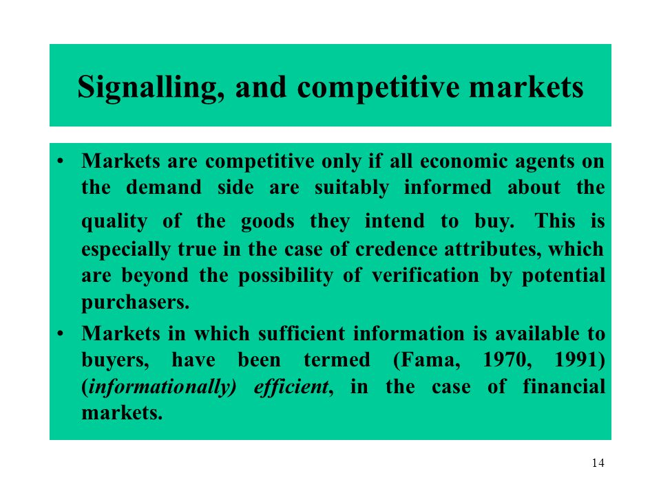 14 Signalling, and competitive markets Markets are competitive only if all economic agents on the demand side are suitably informed about the quality of the goods they intend to buy.