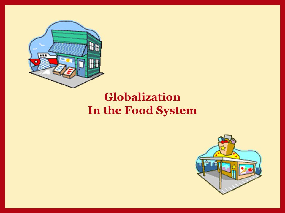 Globalization In the Food System