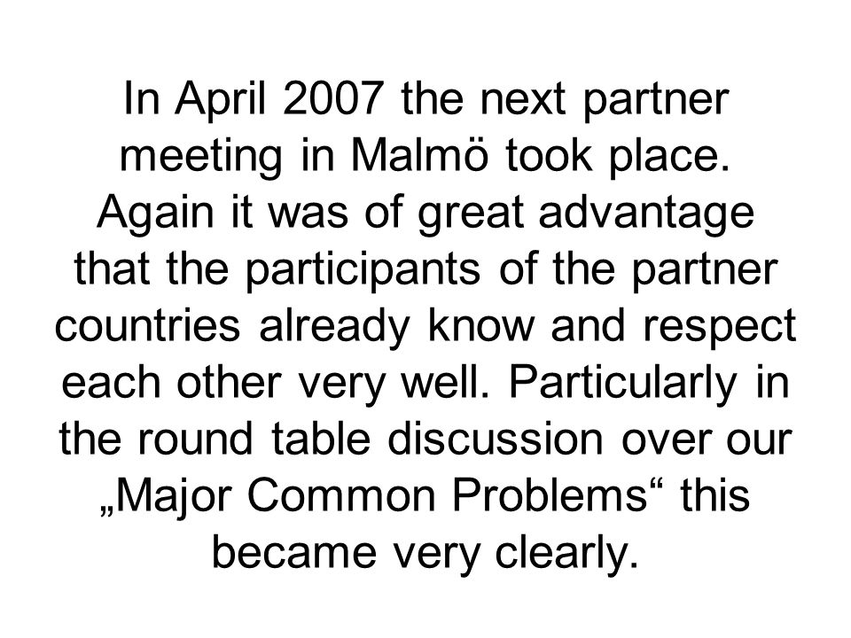 In April 2007 the next partner meeting in Malmö took place.