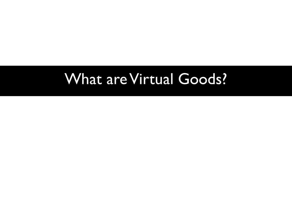 What are Virtual Goods?