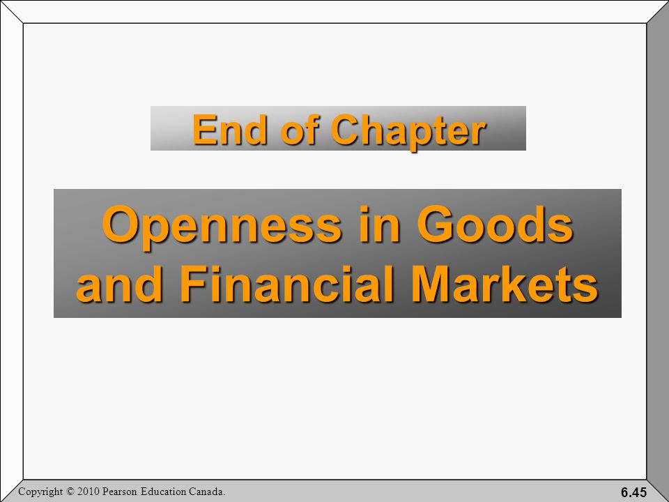 Copyright © 2010 Pearson Education Canada. 6.45 End of Chapter Openness in Goods and Financial Markets