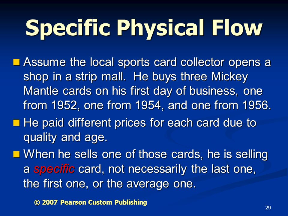 29 Specific Physical Flow Assume the local sports card collector opens a shop in a strip mall. He buys three Mickey Mantle cards on his first day of b