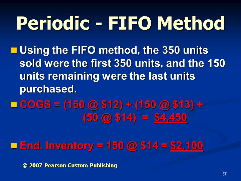 37 Periodic - FIFO Method Using the FIFO method, the 350 units sold were the first 350 units, and the 150 units remaining were the last units purchase