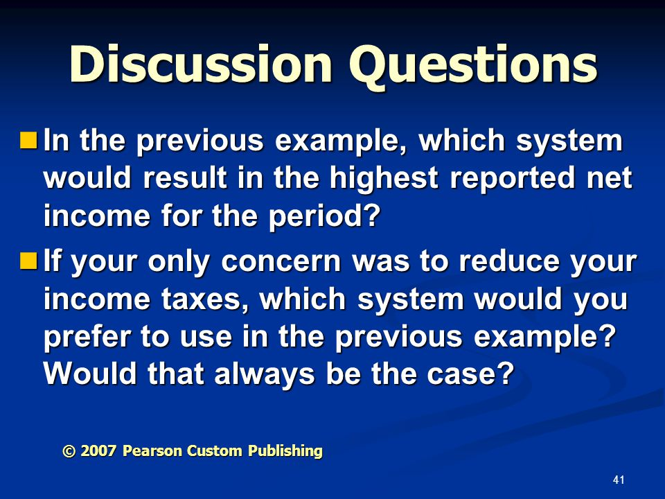 41 Discussion Questions In the previous example, which system would result in the highest reported net income for the period? In the previous example,